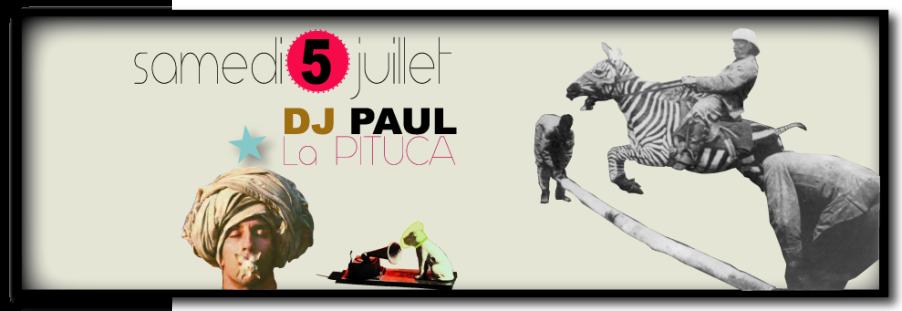 DJ PAUL S.5 JUILLET 2014 LA PITUCA